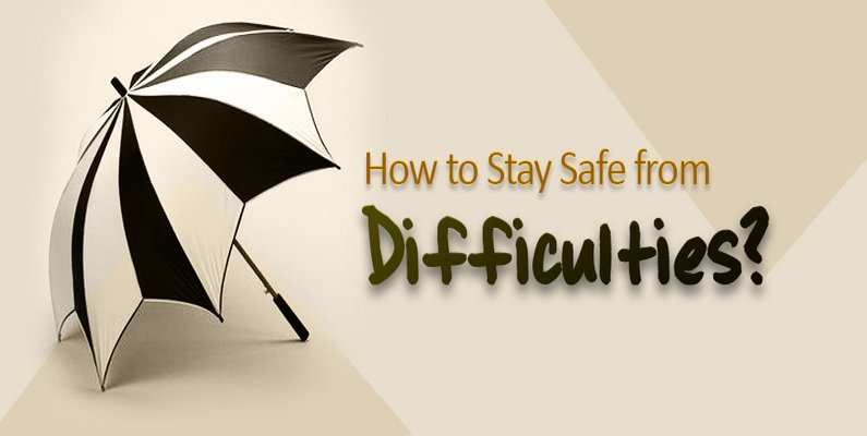 How to Stay Safe from Difficulties?