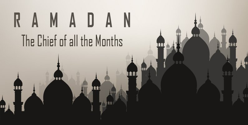 Ramadan; The Chief of all the Months