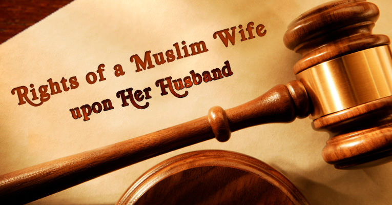 Rights of a Muslim Wife upon Her Husband